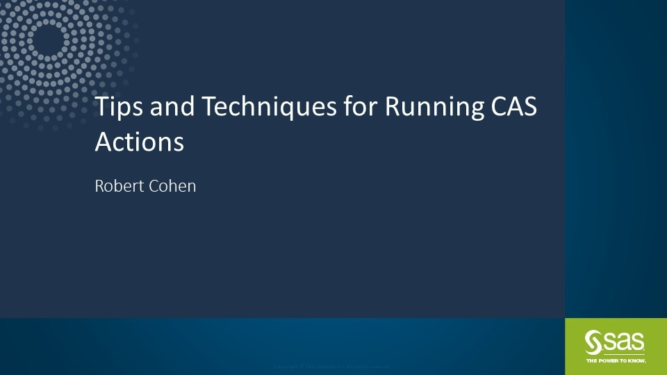 Tips and Techniques for Running CAS Actions