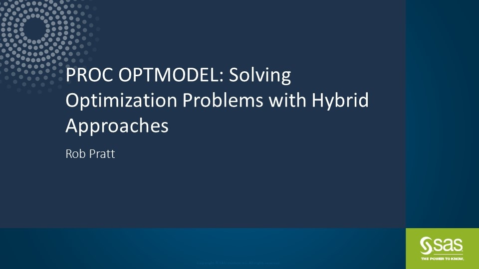 PROC OPTMODEL: Solving Optimization Problems with Hybrid Approaches