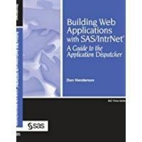 Building Web Applications with SAS/IntrNet: A Guide to the Application Dispatcher