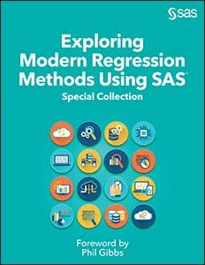 Exploring Modern Regression Methods Using SAS®: Special Collection