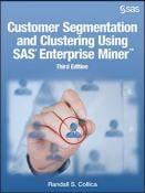 Customer Segmentation and Clustering Using SAS Enterprise Miner, Third Edition