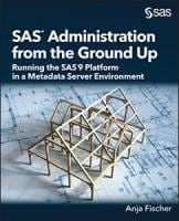 SAS® Administration from the Ground Up: Running the SAS®9 Platform in a Metadata Server Environment