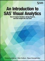 An Introduction to SAS Visual Analytics: How to Explore Numbers, Design Reports, and Gain Insight into Your Data