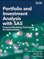 Portfolio and Investment Analysis with SAS®: Financial Modeling Techniques for Optimization