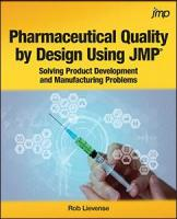 Pharmaceutical Quality by Design Using JMP: Solving Product Development and Manufacturing Problems