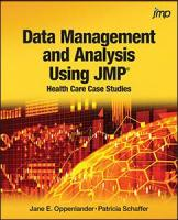 Data Management and Analysis Using JMP: Health Care Case Studies
