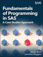 Fundamentals of Programming in SAS: A Case Studies Approach
