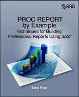 PROC REPORT by Example: Techniques for Building Professional Reports Using SAS