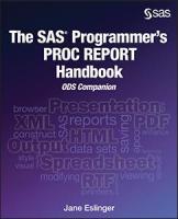 The SAS® Programmer's PROC REPORT Handbook: ODS Companion