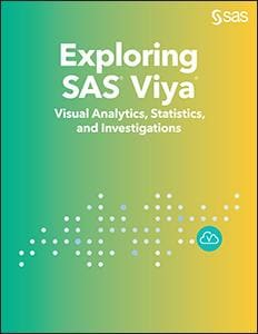 Exploring SAS® Viya®: Visual Analytics, Statistics, and Investigations