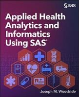 Applied Health Analytics and Informatics Using SAS®