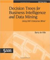 Decision Trees for Business Intelligence and Data Mining: Using SAS Enterprise Miner
