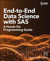 End-to-End Data Science with SAS: A Hands-On Programming Guide
