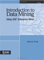 Introduction to Data Mining Using SAS Enterprise Miner