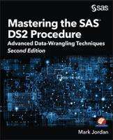 Mastering the SAS DS2 Procedure: Advanced Data-Wrangling Techniques, Second Edition