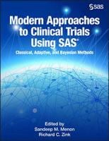 Modern Approaches to Clinical Trials Using SAS®: Classical, Adaptive, and Bayesian Methods