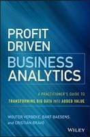 Profit Driven Business Analytics: A Practitioner's Guide to Transforming Big Data into Added Value
