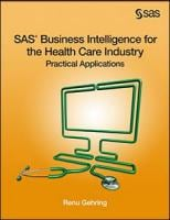 SAS® Business Intelligence for the Health Care Industry: Practical Applications