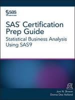 SAS Certification Prep Guide: Statistical Business Analysis Using SAS 9