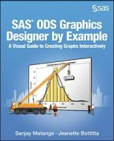 SAS® ODS Graphics Designer by Example: A Visual Guide to Creating Graphs Interactively