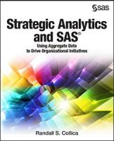 Strategic Analytics and SAS®: Using Aggregate Data to Drive Organizational Initiatives