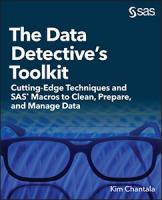 The Data Detective's Toolkit: Cutting-Edge Techniques and SAS Macros to Clean, Prepare, and Manage Data