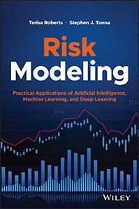 Risk Modeling: Practical Applications of Artificial Intelligence, Machine Learning, and Deep Learning