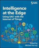 Intelligence at the Edge: Using SAS with the Internet of Things edited by Michael Harvey book cover