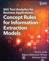 SAS® Text Analytics for Business Applications: Concept Rules for Information Extraction Models