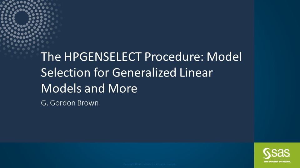 The HPGENSELECT Procedure: Model Selection for Generalized Linear Models and More