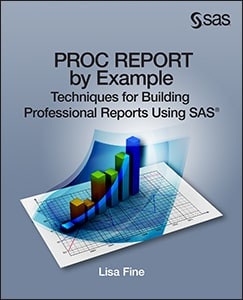 PROC REPORT by Example: Techniques for Building Professional Reports Using SAS book cover